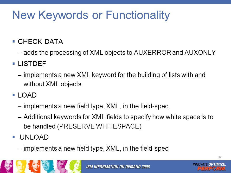 10 New Keywords or Functionality CHECK DATA –adds the processing of XML objects to AUXERROR and AUXONLY LISTDEF –implements a new XML keyword for the
