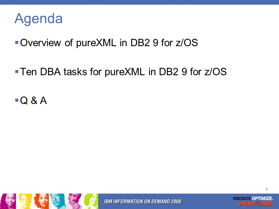 1 Agenda Overview of pureXML in DB2 9 for z/OS Ten DBA tasks for pureXML in DB2 9 for z/OS Q & A