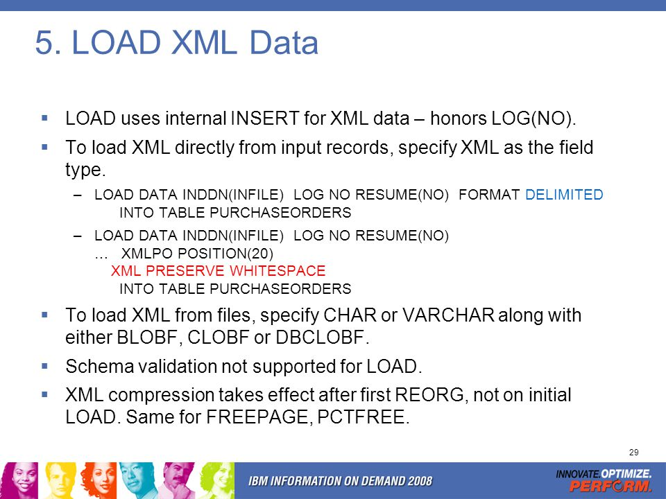 29 5. LOAD XML Data LOAD uses internal INSERT for XML data – honors LOG(NO). To load XML directly from input records, specify XML as the field type. –