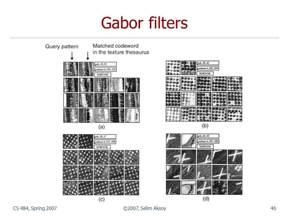 CS 484, Spring 2007©2007, Selim Aksoy46 Gabor filters