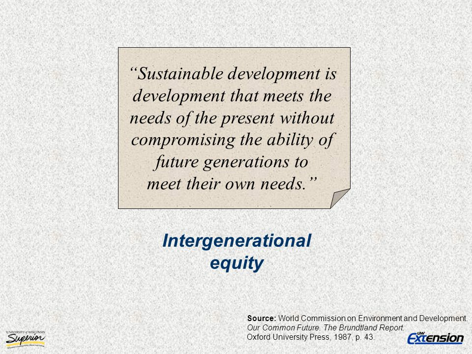 Sustainable development is development that meets the needs of the present without compromising the ability of future generations to meet their own ne