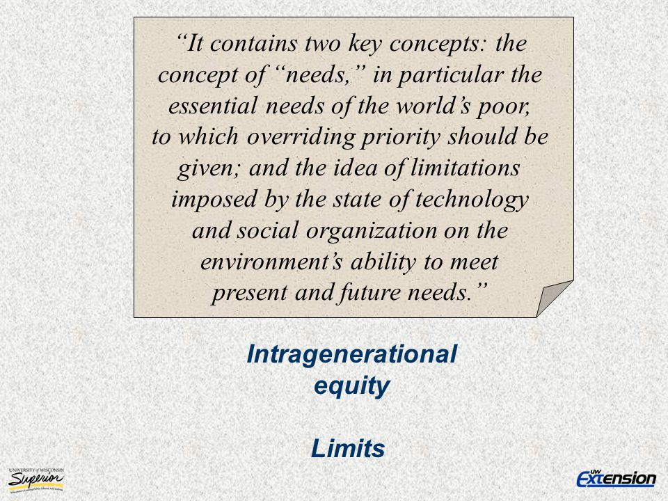 It contains two key concepts: the concept of needs, in particular the essential needs of the worlds poor, to which overriding priority should be given