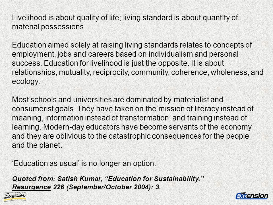 Livelihood is about quality of life; living standard is about quantity of material possessions. Education aimed solely at raising living standards rel
