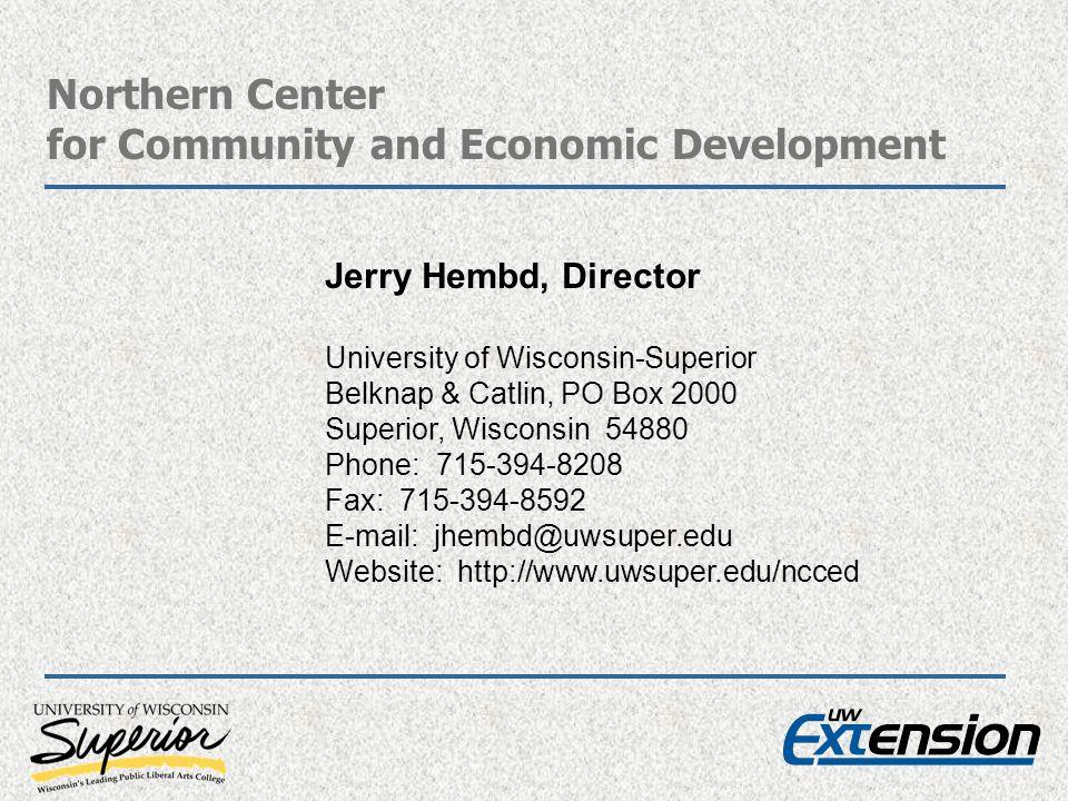 Northern Center for Community and Economic Development Jerry Hembd, Director University of Wisconsin-Superior Belknap & Catlin, PO Box 2000 Superior,