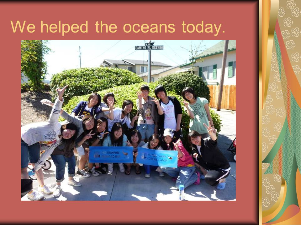 We helped the oceans today.