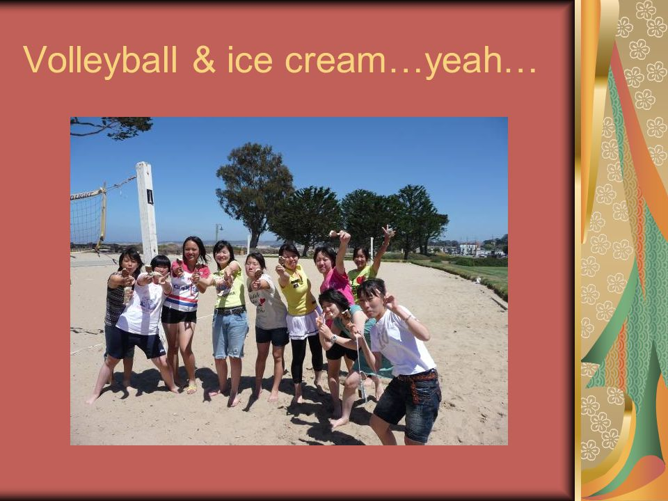 Volleyball & ice cream…yeah…