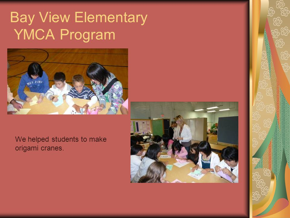 Bay View Elementary YMCA Program We helped students to make origami cranes.