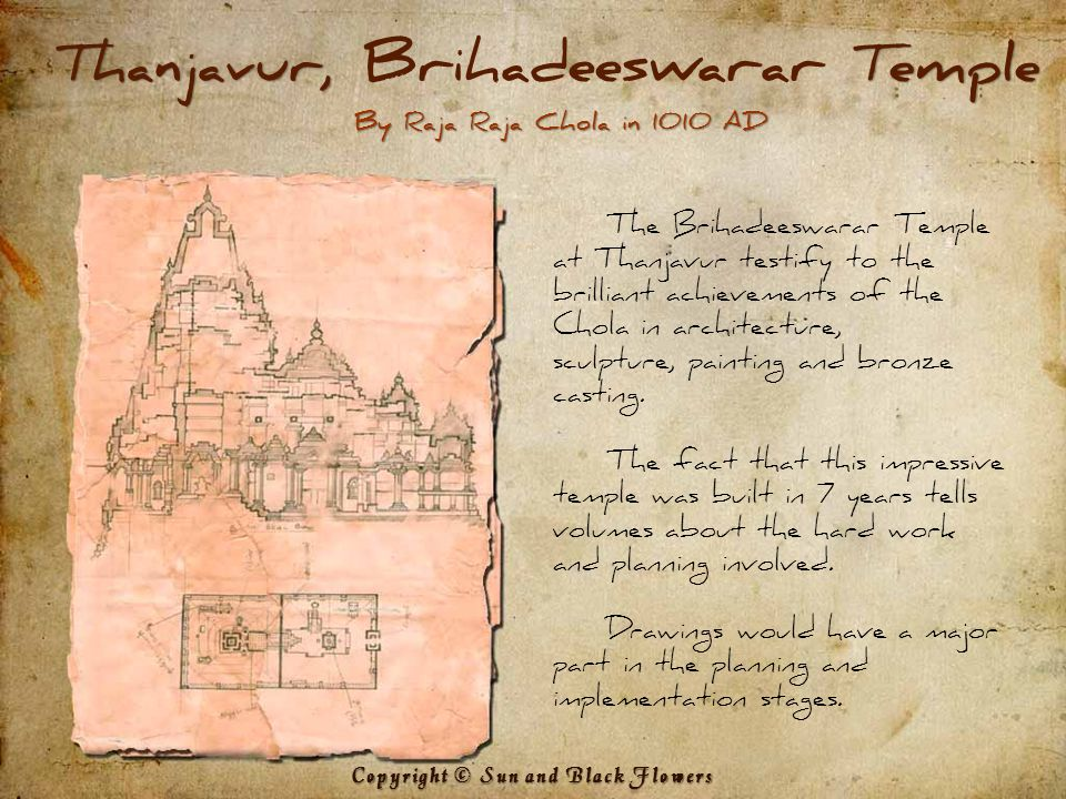 Thanjavur,Temple Thanjavur, Brihadeeswarar Temple By Raja Raja Chola in 1010 AD The Brihadeeswarar Temple at Thanjavur testify to the brilliant achievements of the Chola in architecture, sculpture, painting and bronze casting.