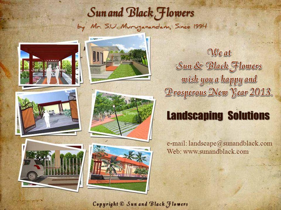 Landscaping Solutions e-mail: landscape@sunandblack.com Web: www.sunandblack.com Copyright © Sun and Black Flowers Sun and Black Flowers by Mr.