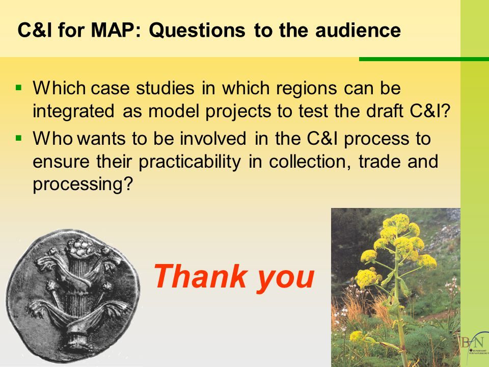 C&I for MAP: Questions to the audience Which case studies in which regions can be integrated as model projects to test the draft C&I.