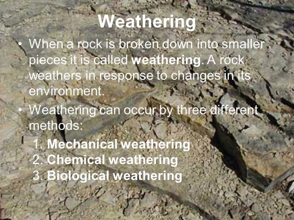 Mechanical Weathering Mechanical weathering is a process where rocks are physically broken into smaller pieces by wind, water, ice or heat.