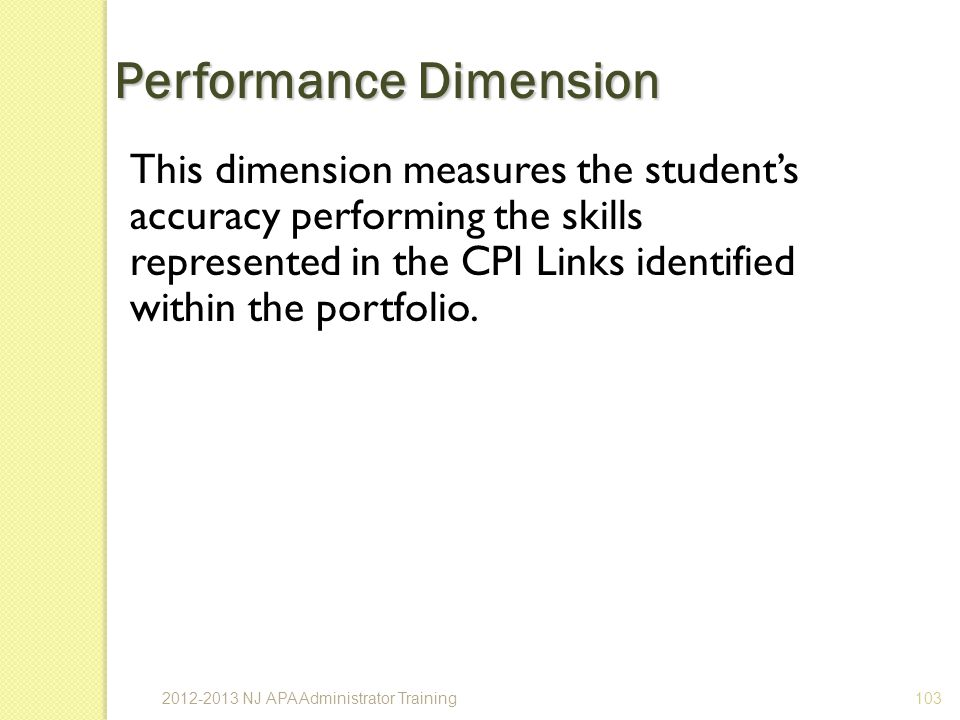 This dimension measures the students accuracy performing the skills represented in the CPI Links identified within the portfolio.