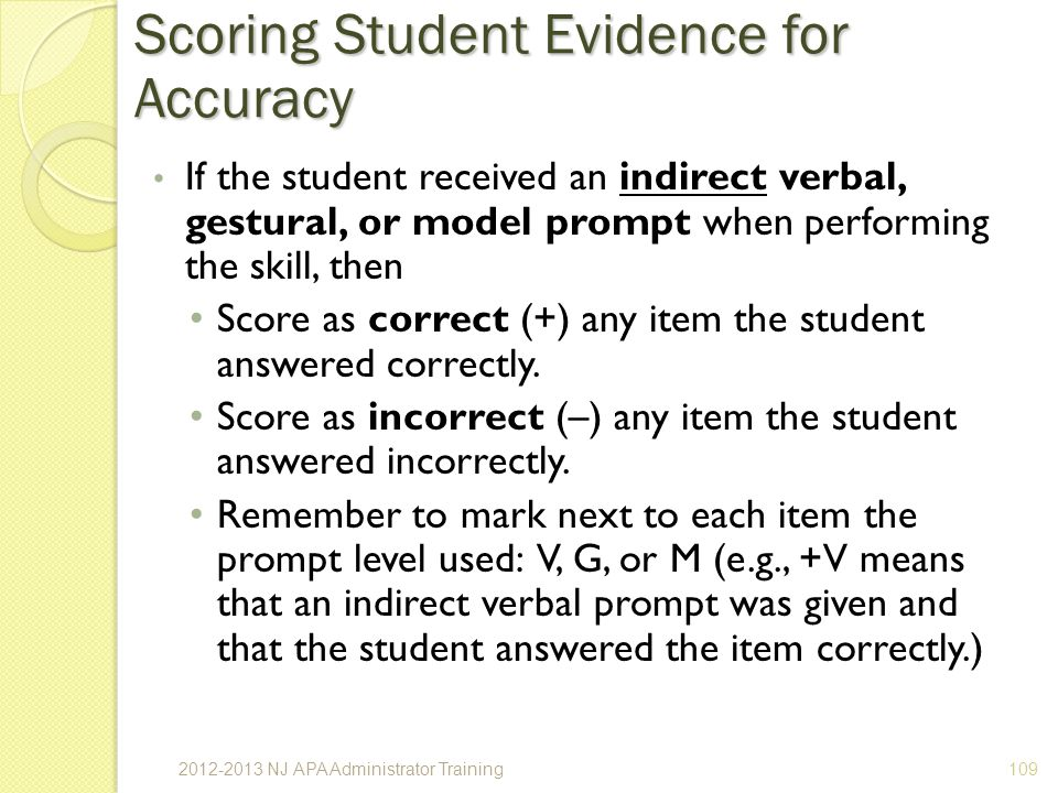 If the student received an indirect verbal, gestural, or model prompt when performing the skill, then Score as correct (+) any item the student answered correctly.
