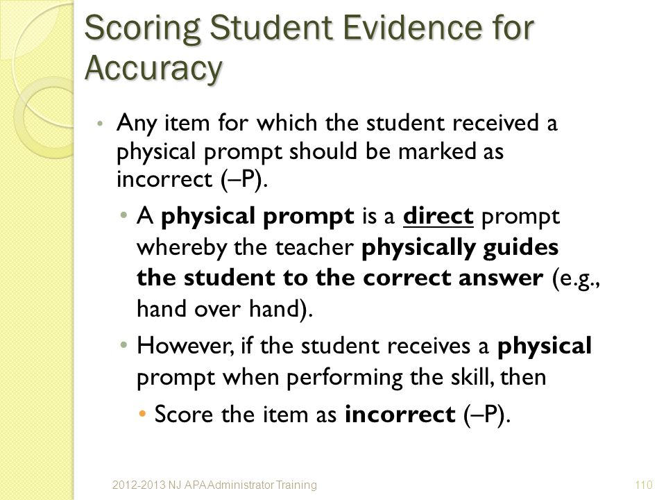 Any item for which the student received a physical prompt should be marked as incorrect (–P).