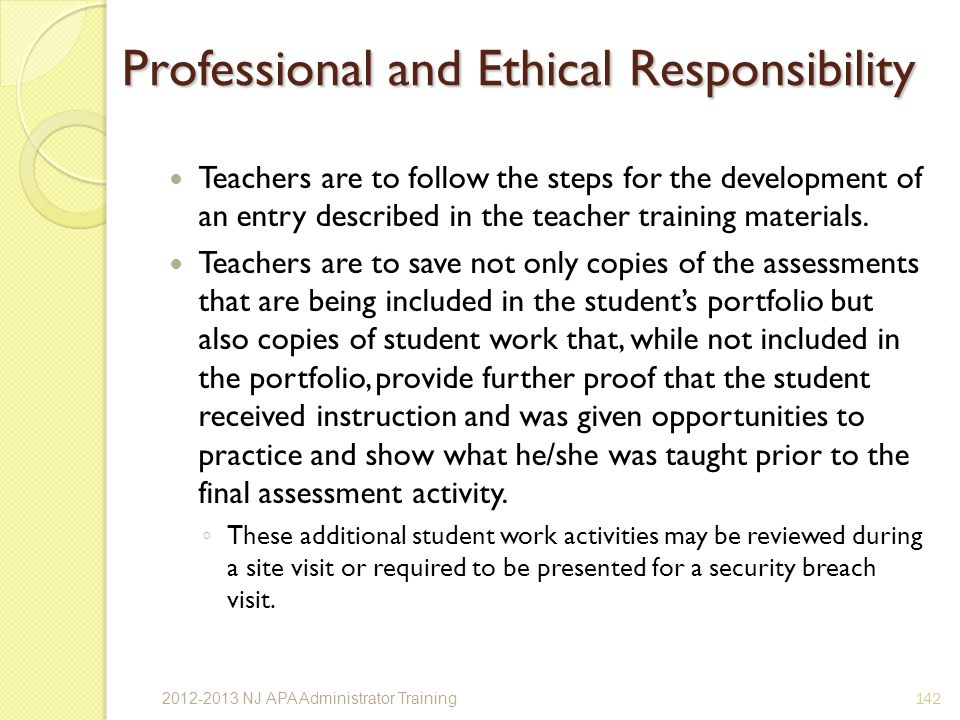 142 Professional and Ethical Responsibility Teachers are to follow the steps for the development of an entry described in the teacher training materials.