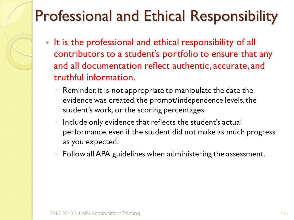 Professional and Ethical Responsibility It is the professional and ethical responsibility of all contributors to a students portfolio to ensure that any and all documentation reflect authentic, accurate, and truthful information.