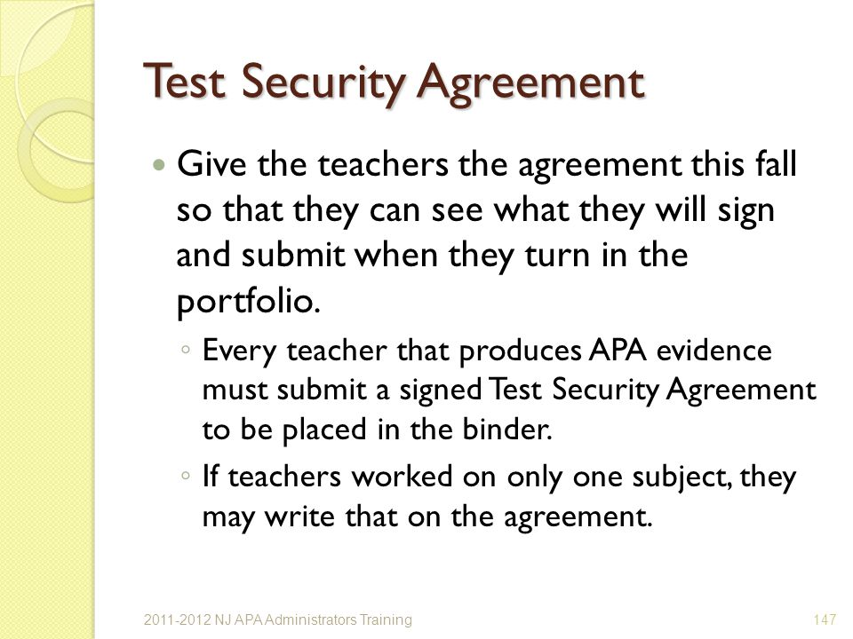 Test Security Agreement Give the teachers the agreement this fall so that they can see what they will sign and submit when they turn in the portfolio.