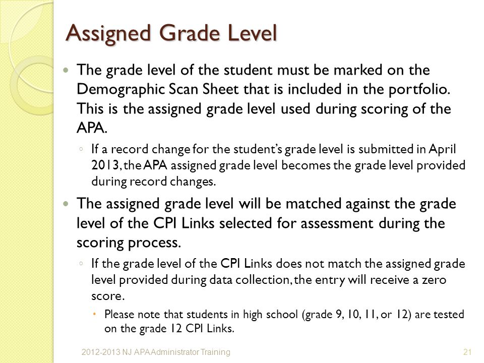 Assigned Grade Level The grade level of the student must be marked on the Demographic Scan Sheet that is included in the portfolio.