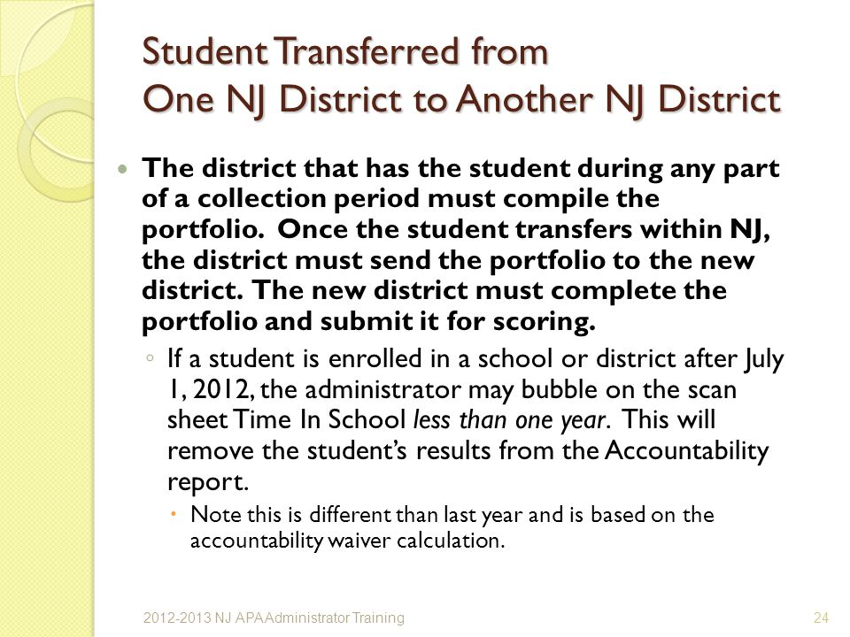 Student Transferred from One NJ District to Another NJ District The district that has the student during any part of a collection period must compile the portfolio.