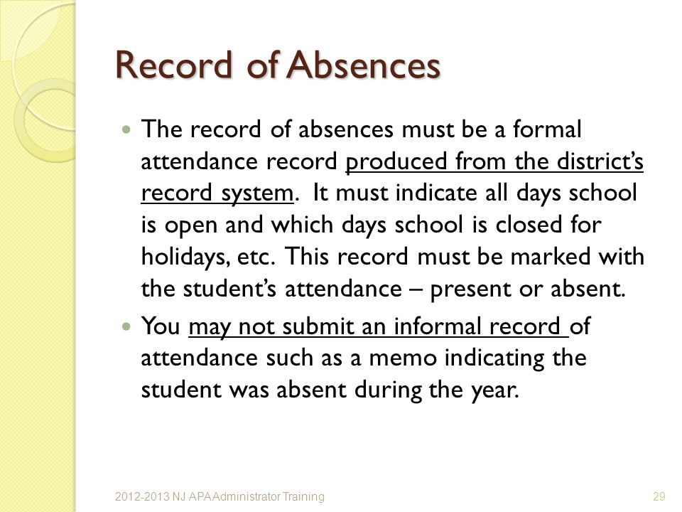 Record of Absences The record of absences must be a formal attendance record produced from the districts record system.