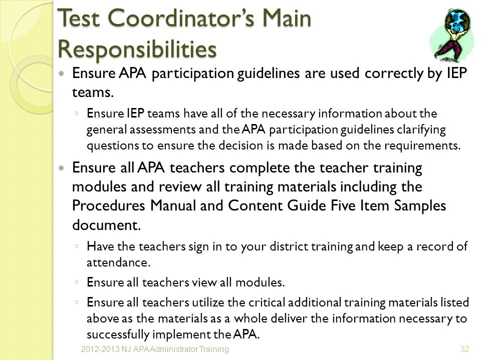 Test Coordinators Main Responsibilities Ensure APA participation guidelines are used correctly by IEP teams.