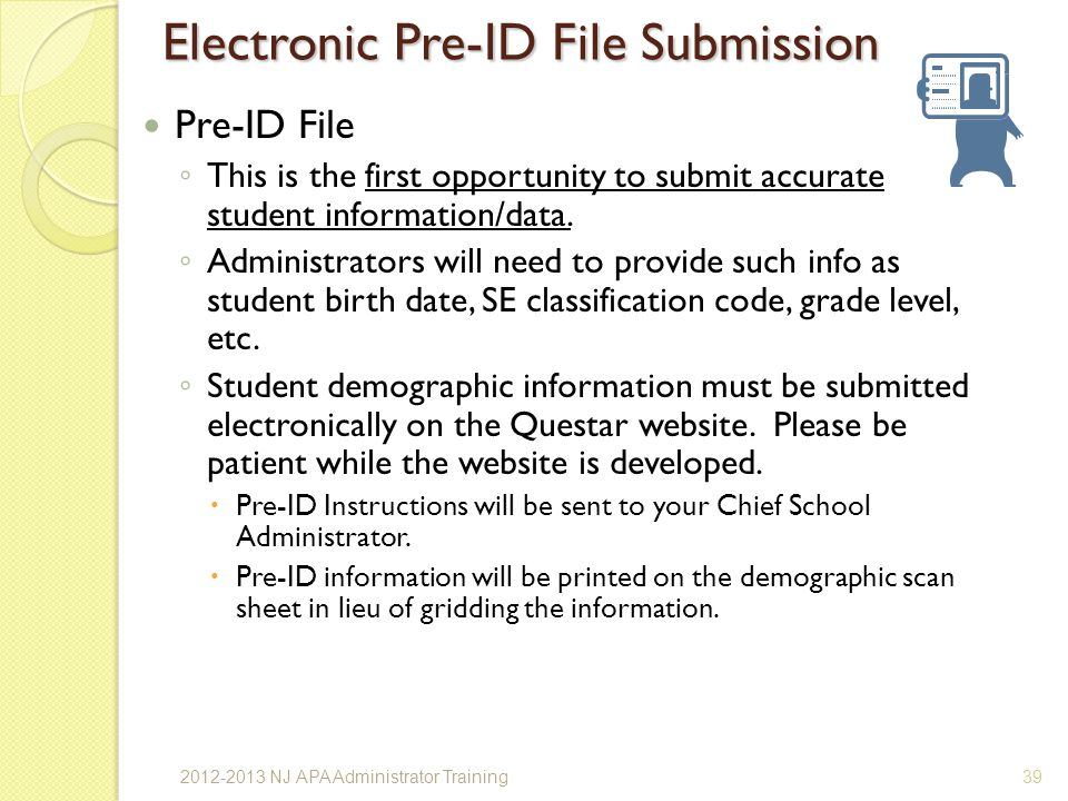 Electronic Pre-ID File Submission Pre-ID File This is the first opportunity to submit accurate student information/data.