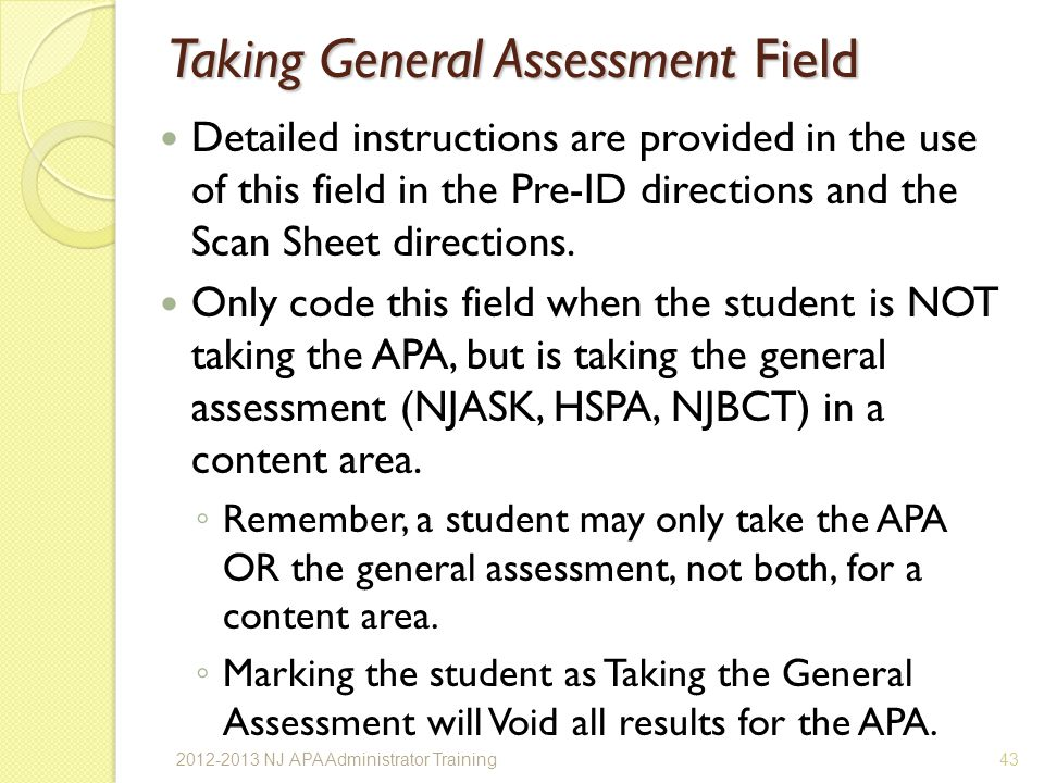 Taking General Assessment Field Detailed instructions are provided in the use of this field in the Pre-ID directions and the Scan Sheet directions.