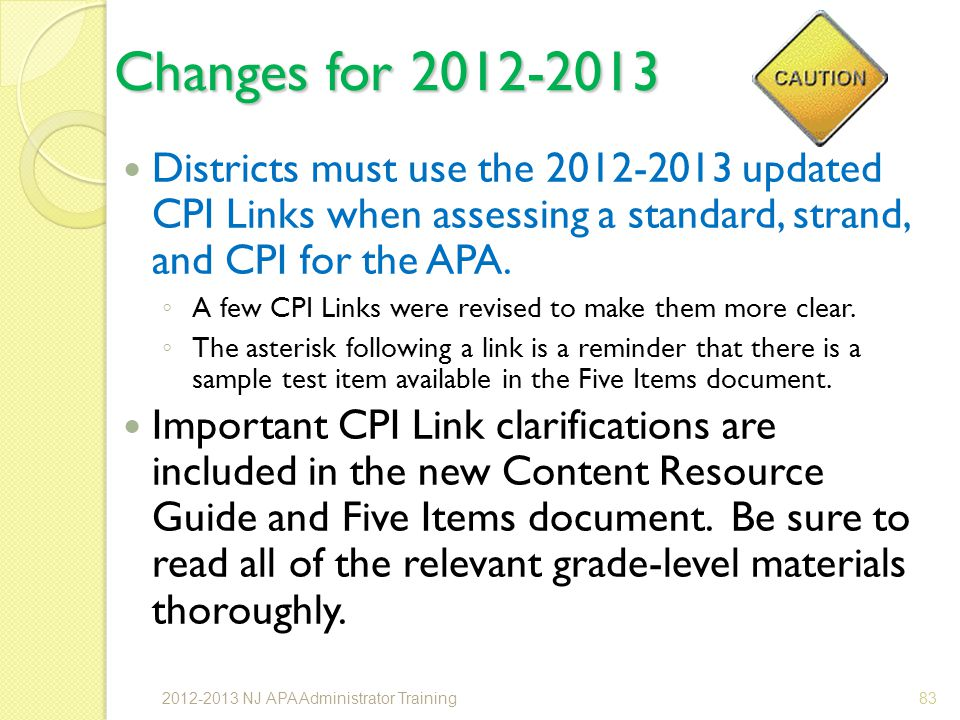 Changes for 2012-2013 Districts must use the 2012-2013 updated CPI Links when assessing a standard, strand, and CPI for the APA.