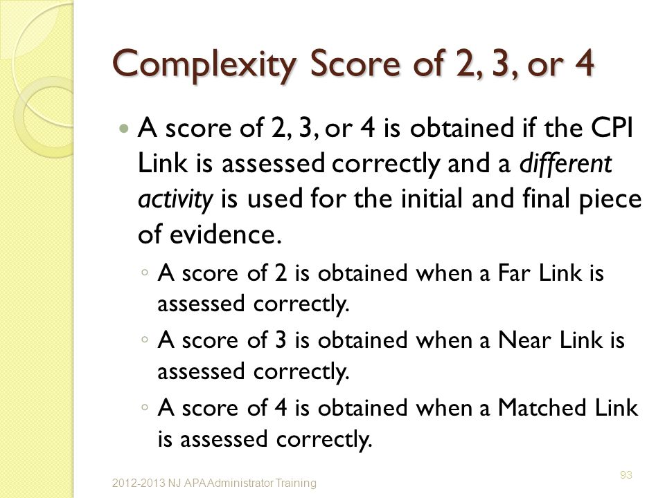 Complexity Score of 2, 3, or 4 A score of 2, 3, or 4 is obtained if the CPI Link is assessed correctly and a different activity is used for the initial and final piece of evidence.