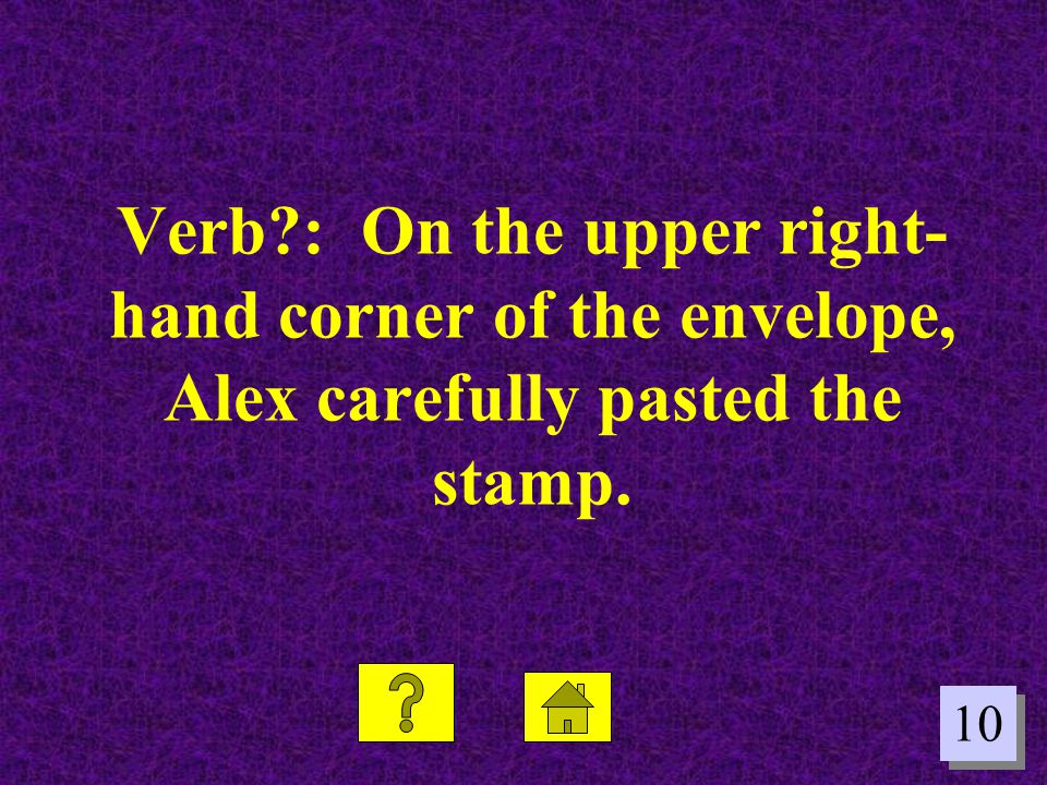 10 Verb?: On the upper right- hand corner of the envelope, Alex carefully pasted the stamp.