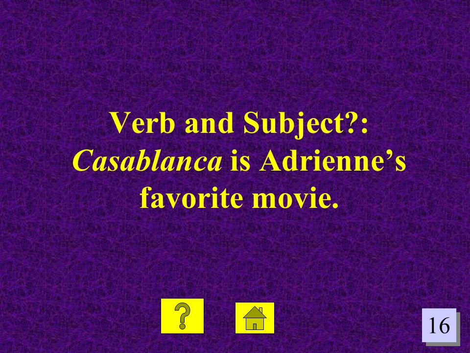 16 Verb and Subject?: Casablanca is Adriennes favorite movie.