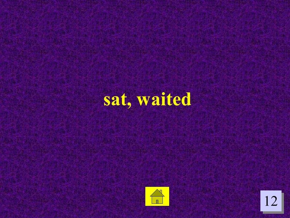 12 sat, waited