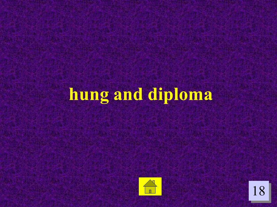 18 hung and diploma