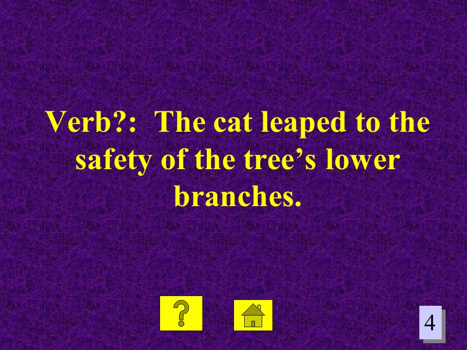 4 4 Verb?: The cat leaped to the safety of the trees lower branches.