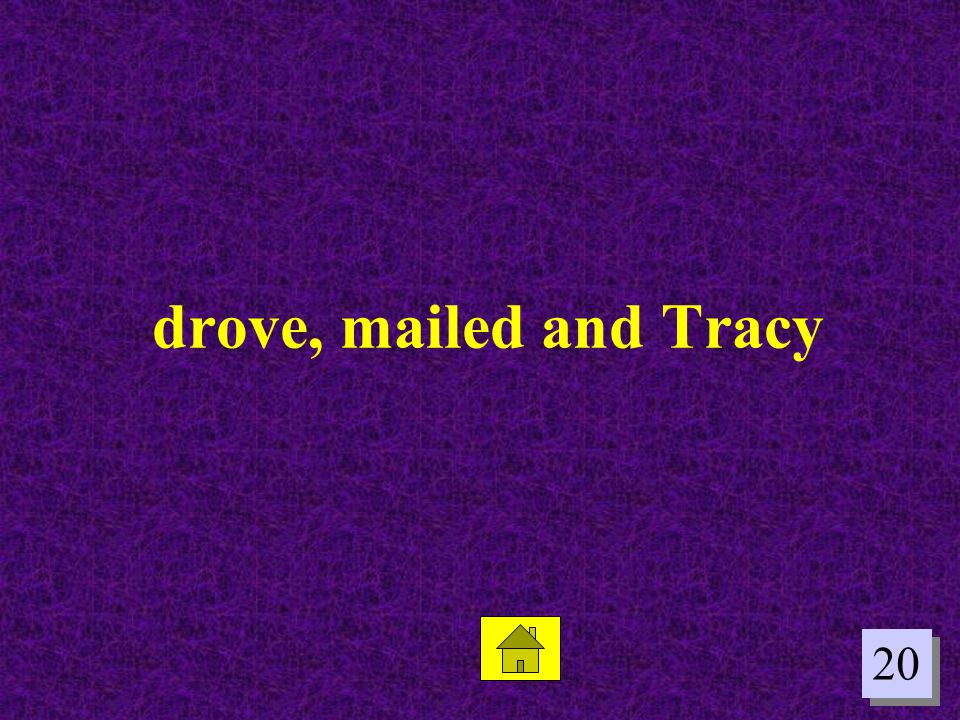 20 drove, mailed and Tracy