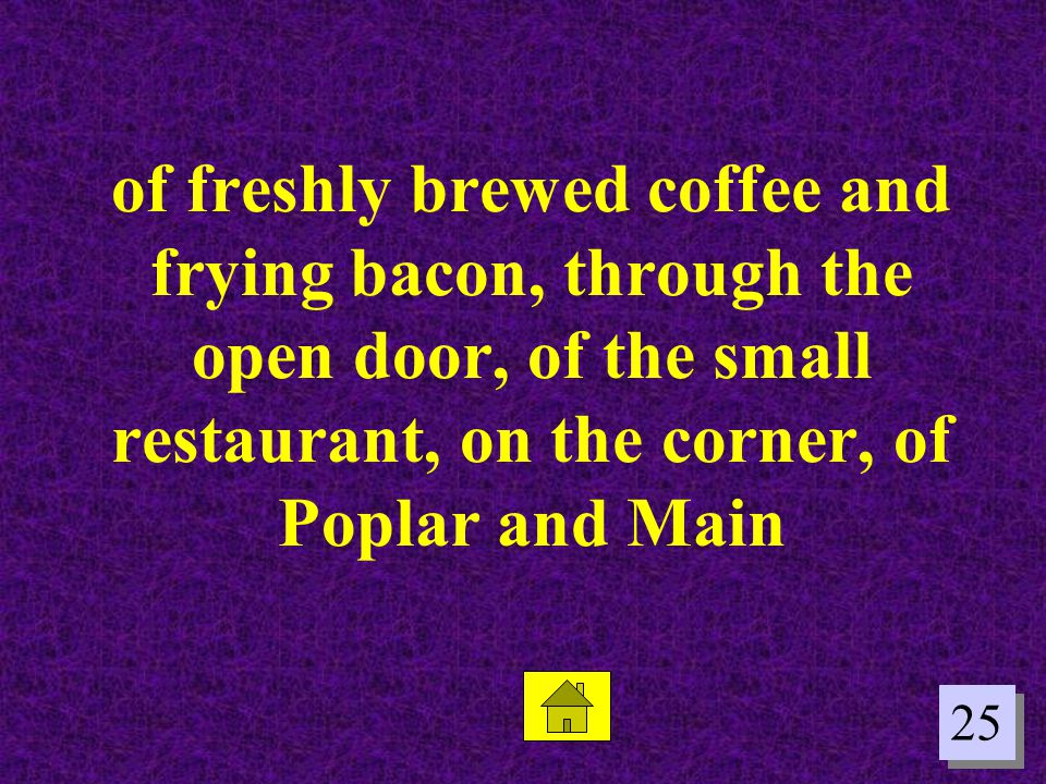 25 of freshly brewed coffee and frying bacon, through the open door, of the small restaurant, on the corner, of Poplar and Main