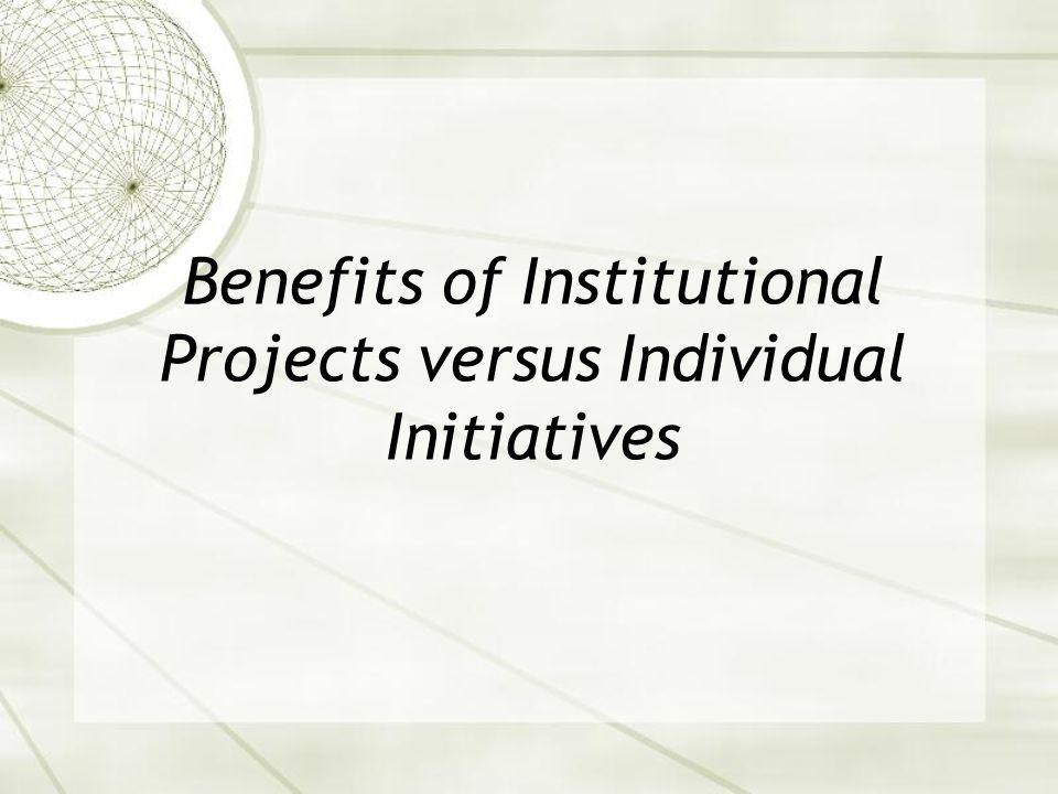 Benefits of Institutional Projects versus Individual Initiatives