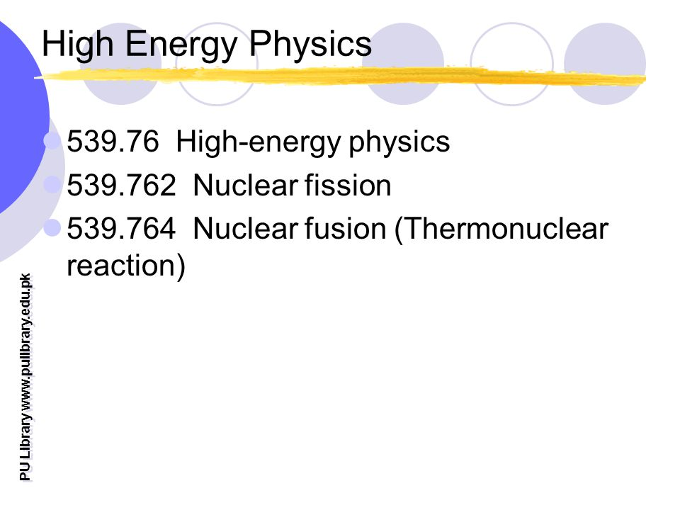 PU Library   High Energy Physics High-energy physics Nuclear fission Nuclear fusion (Thermonuclear reaction)