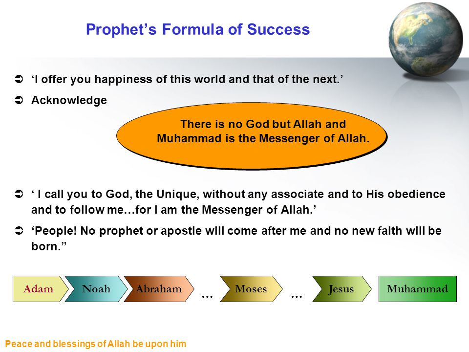 Peace and blessings of Allah be upon him Prophets Formula of Success I offer you happiness of this world and that of the next. Acknowledge I call you