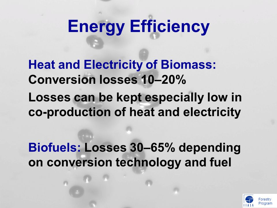 Forestry Program Energy Efficiency Heat and Electricity of Biomass: Conversion losses 10–20% Losses can be kept especially low in co-production of hea