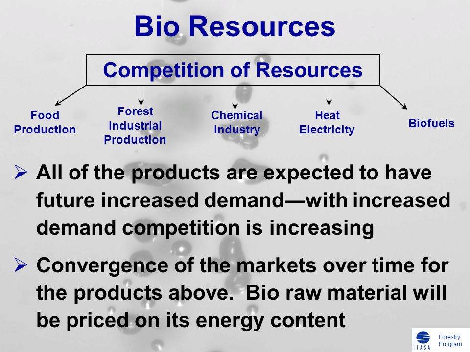 Forestry Program Bio Resources All of the products are expected to have future increased demandwith increased demand competition is increasing Converg