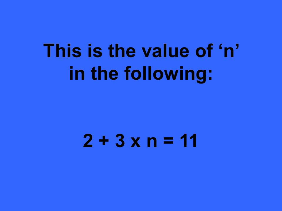 This is the value of n in the following: 2 + 3 x n = 11