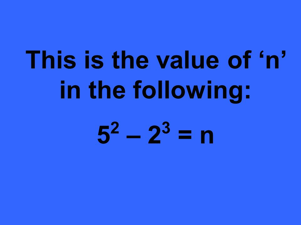 This is the value of n in the following: 5 2 – 2 3 = n