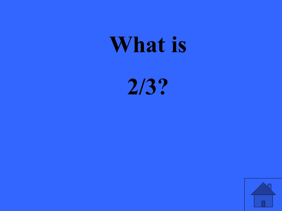 What is 2/3?