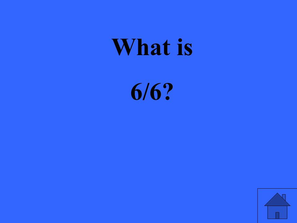 What is 6/6?