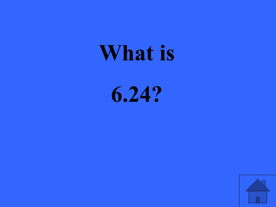 What is 6.24