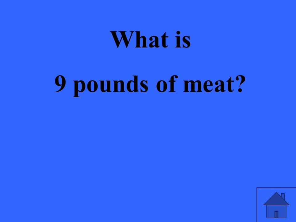 What is 9 pounds of meat?