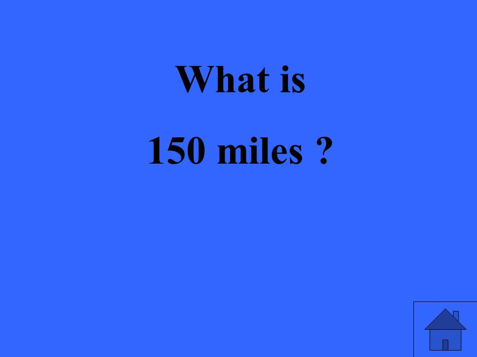 What is 150 miles ?
