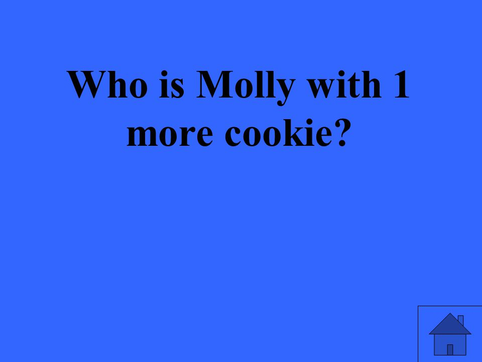 Who is Molly with 1 more cookie?