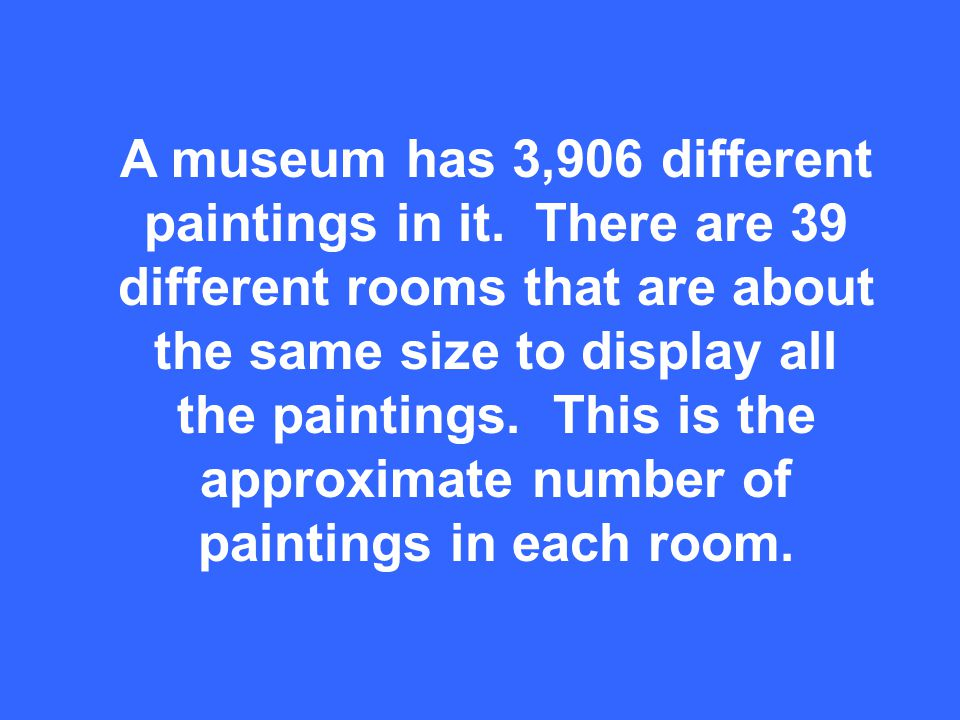 A museum has 3,906 different paintings in it.